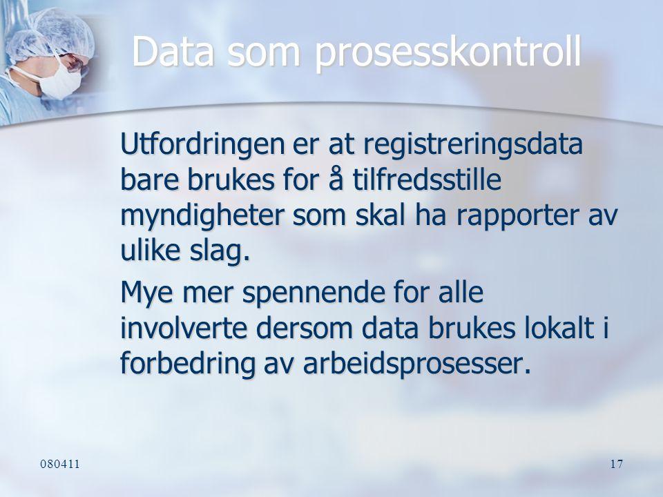 08041117 Data som prosesskontroll Utfordringen er at registreringsdata bare brukes for å tilfredsstille myndigheter som skal ha rapporter av ulike sla