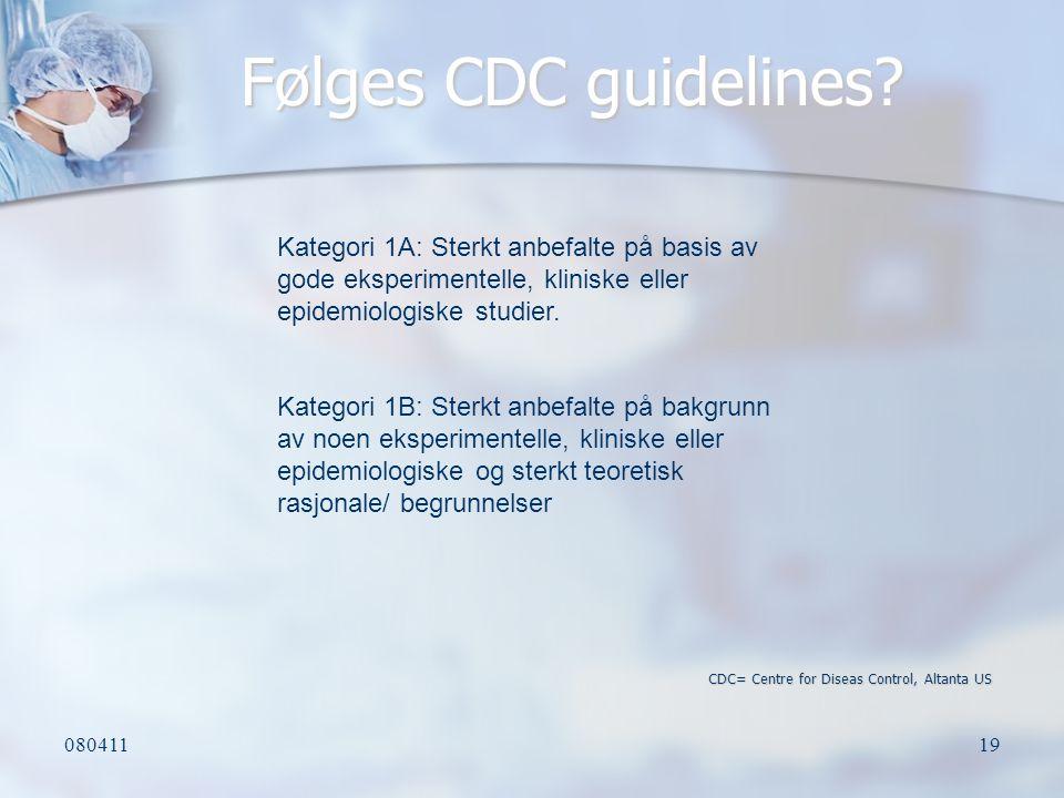 08041119 Følges CDC guidelines? CDC= Centre for Diseas Control, Altanta US Kategori 1A: Sterkt anbefalte på basis av gode eksperimentelle, kliniske el