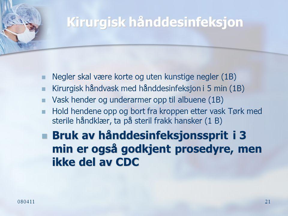 08041121 Kirurgisk hånddesinfeksjon Negler skal være korte og uten kunstige negler (1B) Kirurgisk håndvask med hånddesinfeksjon i 5 min (1B) Vask hend
