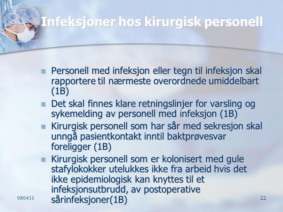 08041122 Infeksjoner hos kirurgisk personell Personell med infeksjon eller tegn til infeksjon skal rapportere til nærmeste overordnede umiddelbart (1B