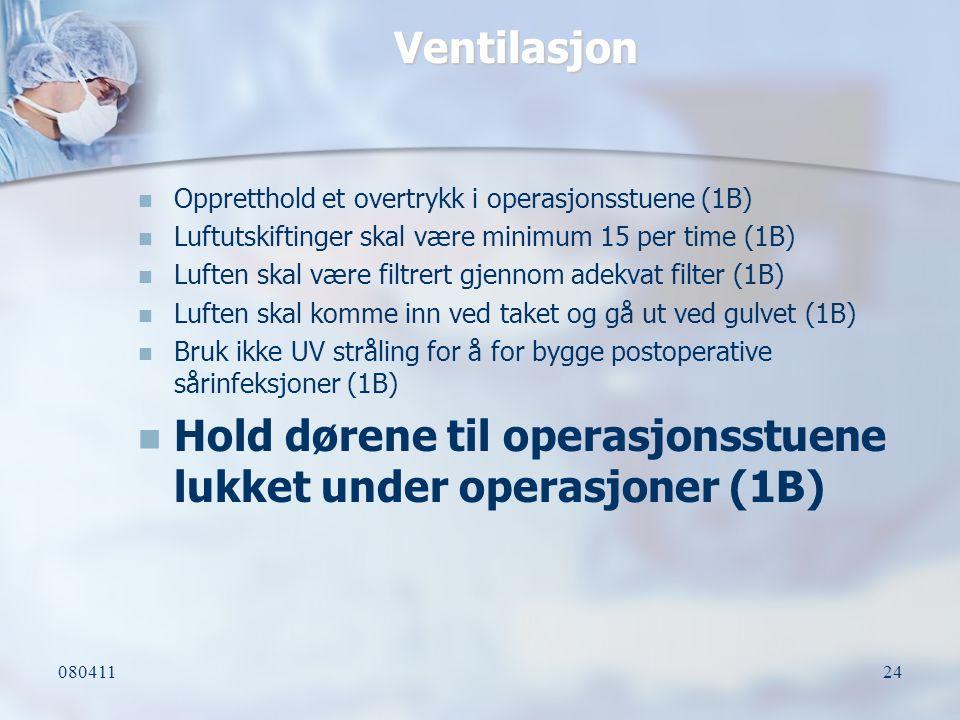 08041124 Ventilasjon Oppretthold et overtrykk i operasjonsstuene (1B) Luftutskiftinger skal være minimum 15 per time (1B) Luften skal være filtrert gj
