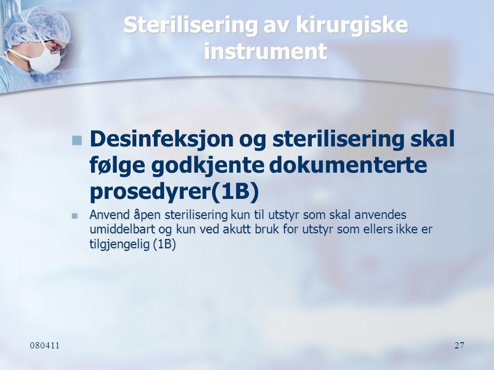 08041127 Sterilisering av kirurgiske instrument Desinfeksjon og sterilisering skal følge godkjente dokumenterte prosedyrer(1B) Anvend åpen steriliseri