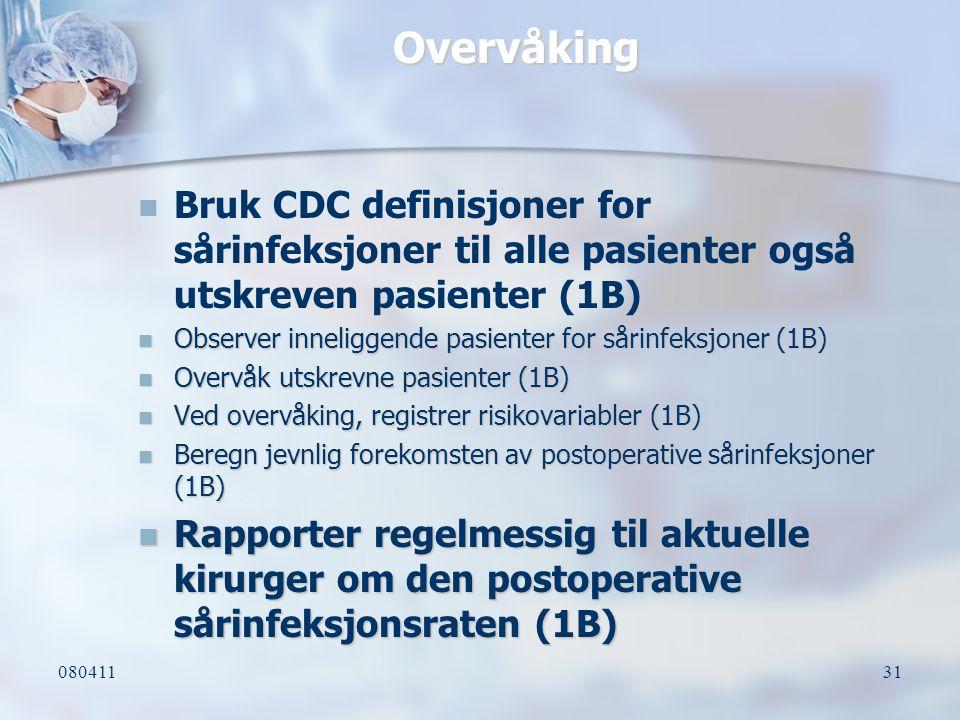 08041131 Overvåking Bruk CDC definisjoner for sårinfeksjoner til alle pasienter også utskreven pasienter (1B) Observer inneliggende pasienter for såri