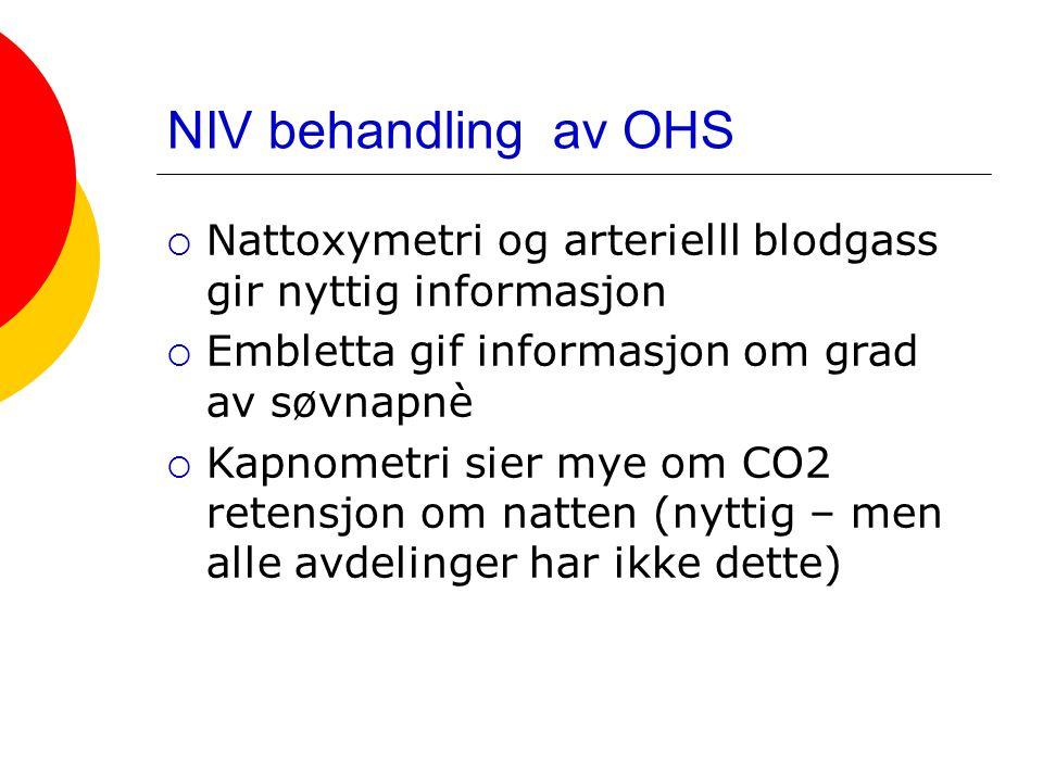 NIV behandling av OHS  Nattoxymetri og arterielll blodgass gir nyttig informasjon  Embletta gif informasjon om grad av søvnapnè  Kapnometri sier my