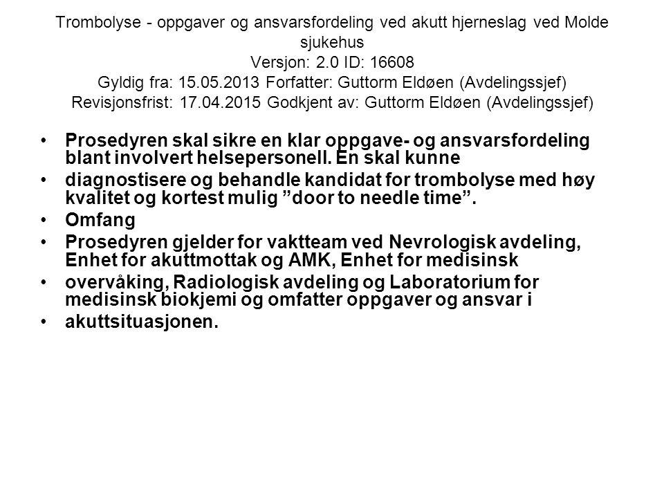 Trombolyse - oppgaver og ansvarsfordeling ved akutt hjerneslag ved Molde sjukehus Versjon: 2.0 ID: 16608 Gyldig fra: 15.05.2013 Forfatter: Guttorm Eld