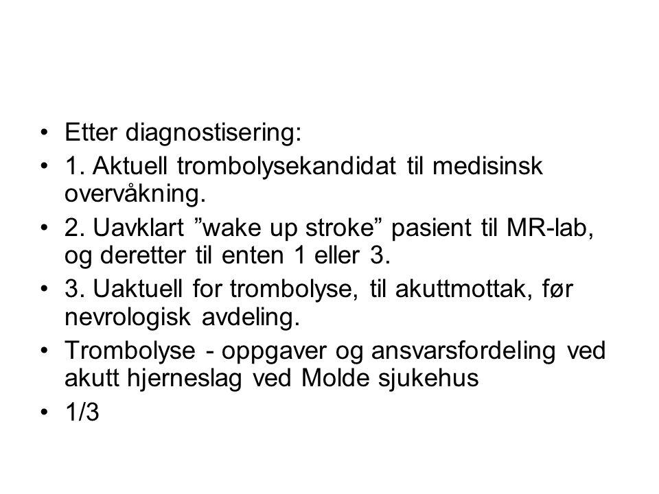 """Etter diagnostisering: 1. Aktuell trombolysekandidat til medisinsk overvåkning. 2. Uavklart """"wake up stroke"""" pasient til MR-lab, og deretter til enten"""