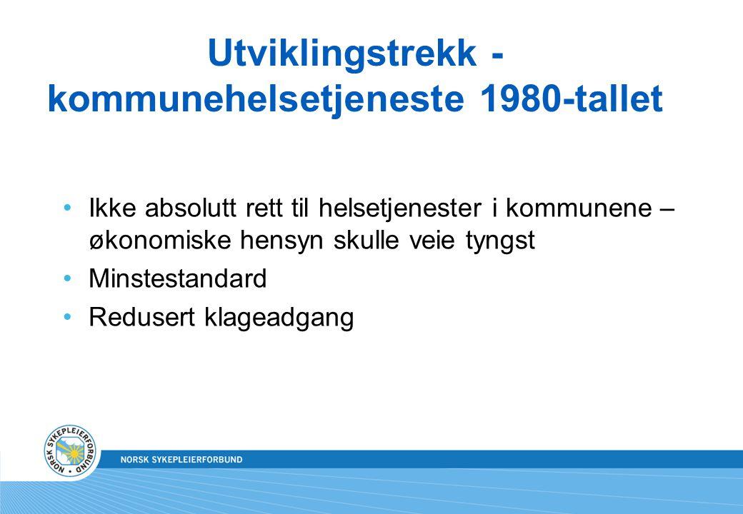 Utviklingstrekk - kommunehelsetjeneste 1980-tallet Ikke absolutt rett til helsetjenester i kommunene – økonomiske hensyn skulle veie tyngst Minstestandard Redusert klageadgang