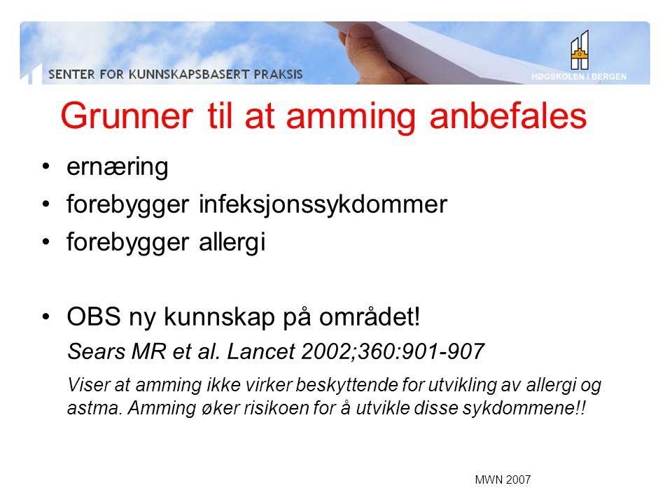 MWN 2007 Grunner til at amming anbefales ernæring forebygger infeksjonssykdommer forebygger allergi OBS ny kunnskap på området! Sears MR et al. Lancet