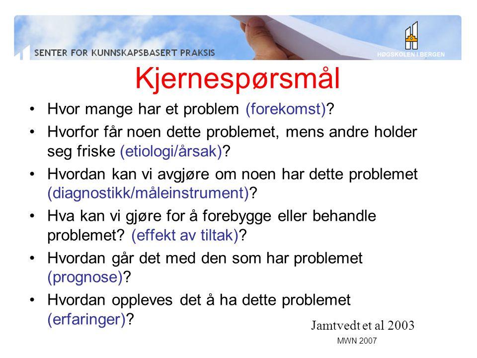 MWN 2007 Kjernespørsmål Hvor mange har et problem (forekomst)? Hvorfor får noen dette problemet, mens andre holder seg friske (etiologi/årsak)? Hvorda