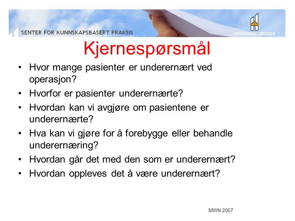 MWN 2007 Kjernespørsmål Hvor mange pasienter er underernært ved operasjon? Hvorfor er pasienter underernærte? Hvordan kan vi avgjøre om pasientene er