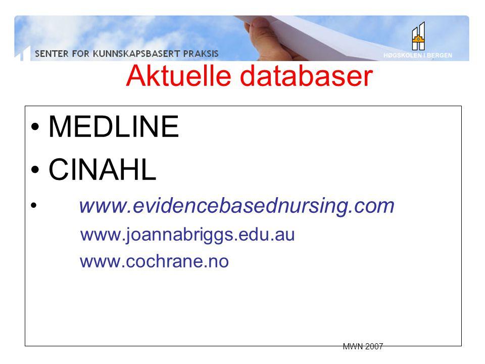 Aktuelle databaser MEDLINE CINAHL www.evidencebasednursing.com www.joannabriggs.edu.au www.cochrane.no