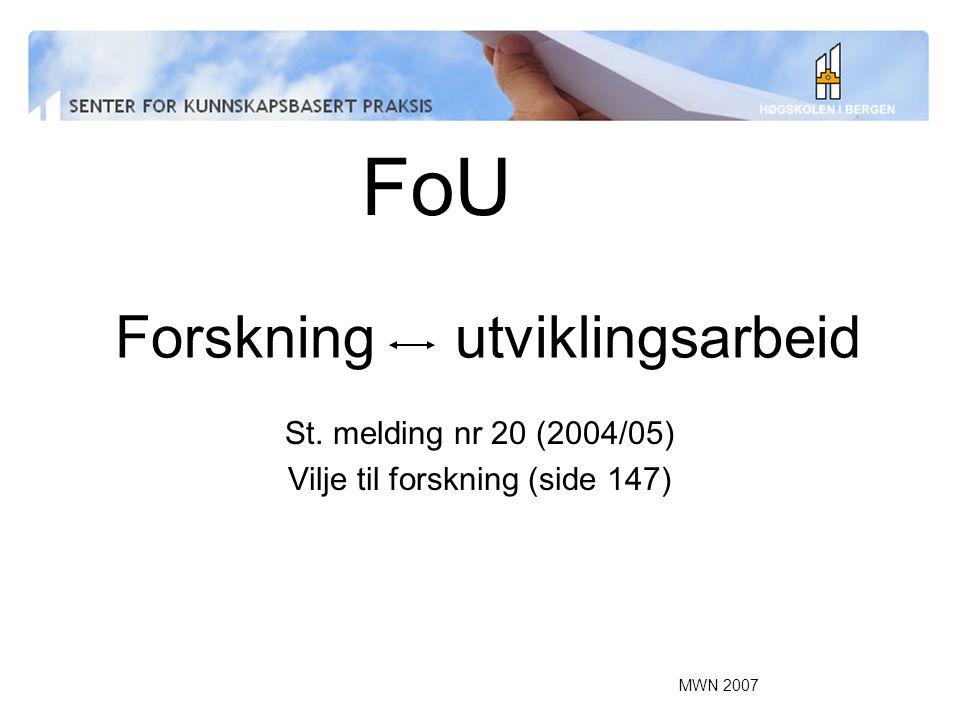 MWN 2007 Forskning utviklingsarbeid St. melding nr 20 (2004/05) Vilje til forskning (side 147) FoU
