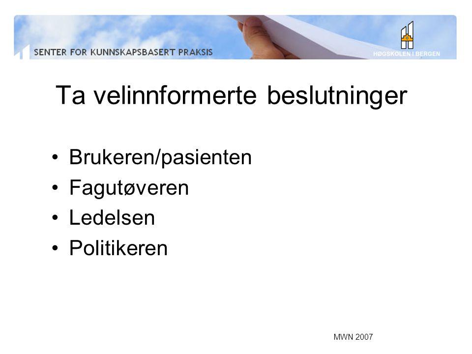 MWN 2007 Ta velinnformerte beslutninger Brukeren/pasienten Fagutøveren Ledelsen Politikeren