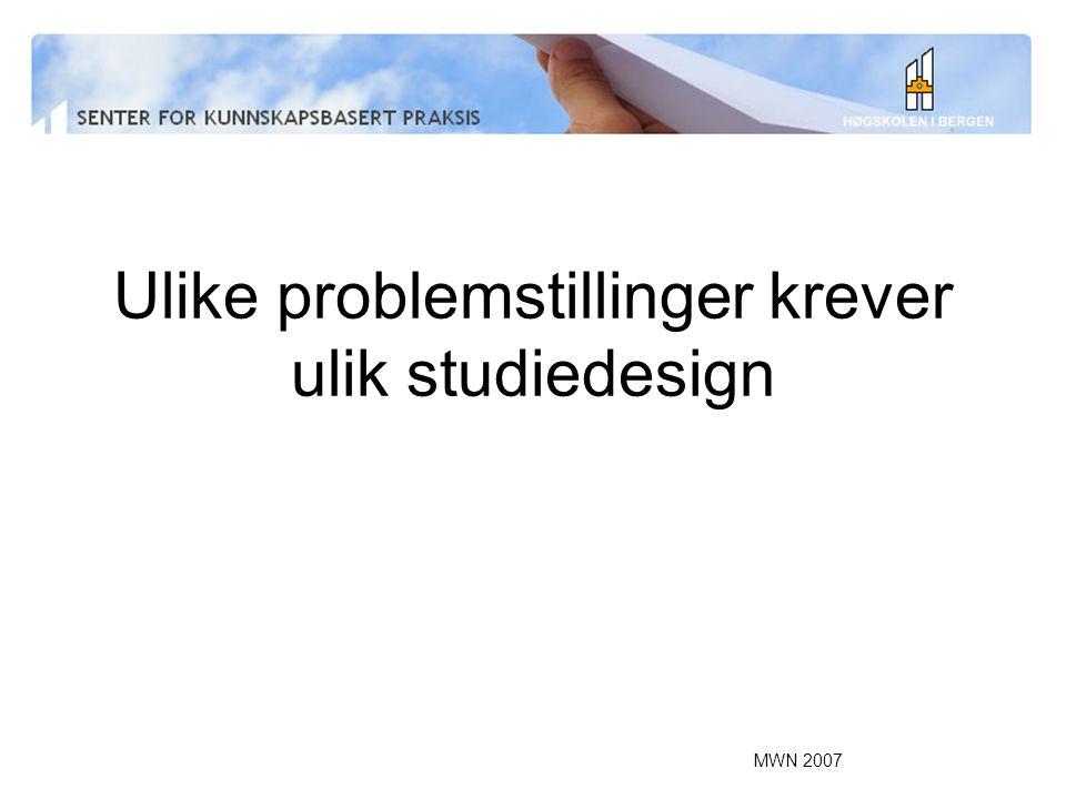 MWN 2007 Ulike problemstillinger krever ulik studiedesign