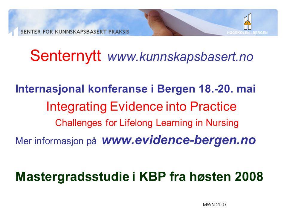 MWN 2007 Senternytt www.kunnskapsbasert.no Internasjonal konferanse i Bergen 18.-20. mai Integrating Evidence into Practice Challenges for Lifelong Le