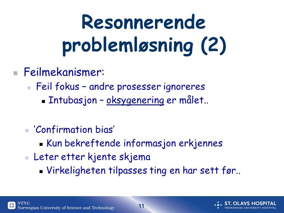 11 Resonnerende problemløsning (2) Feilmekanismer: Feil fokus – andre prosesser ignoreres Intubasjon – oksygenering er målet..