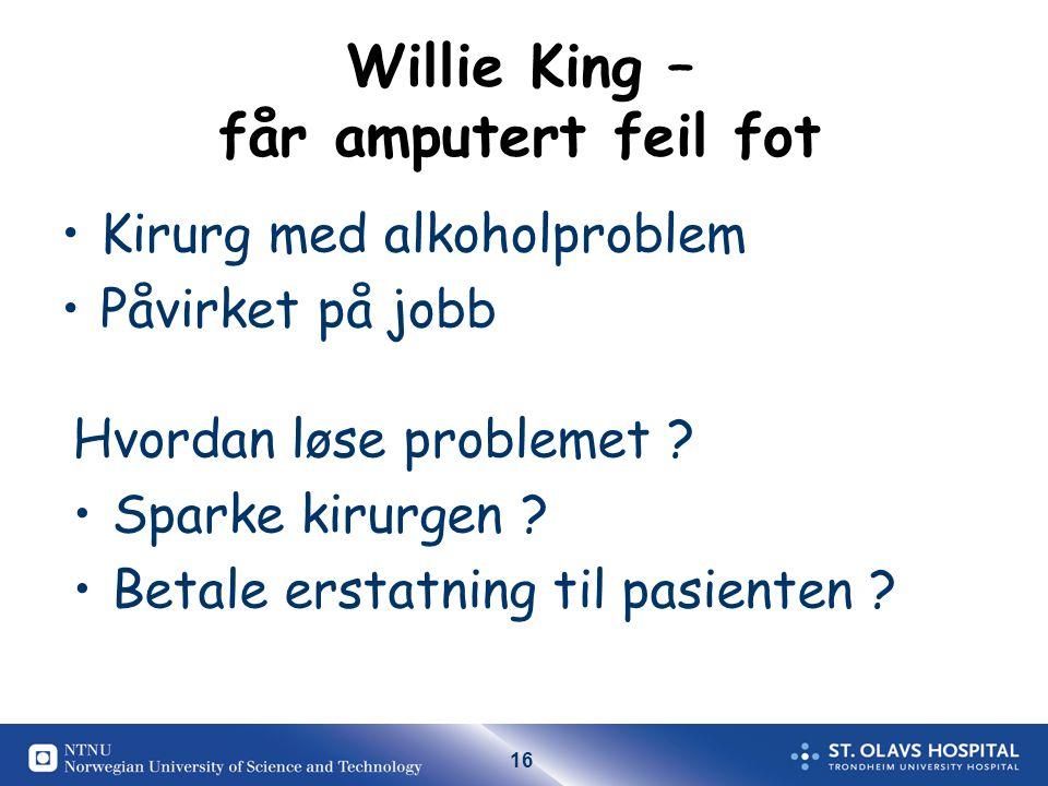 16 Willie King – får amputert feil fot Kirurg med alkoholproblem Påvirket på jobb Hvordan løse problemet .