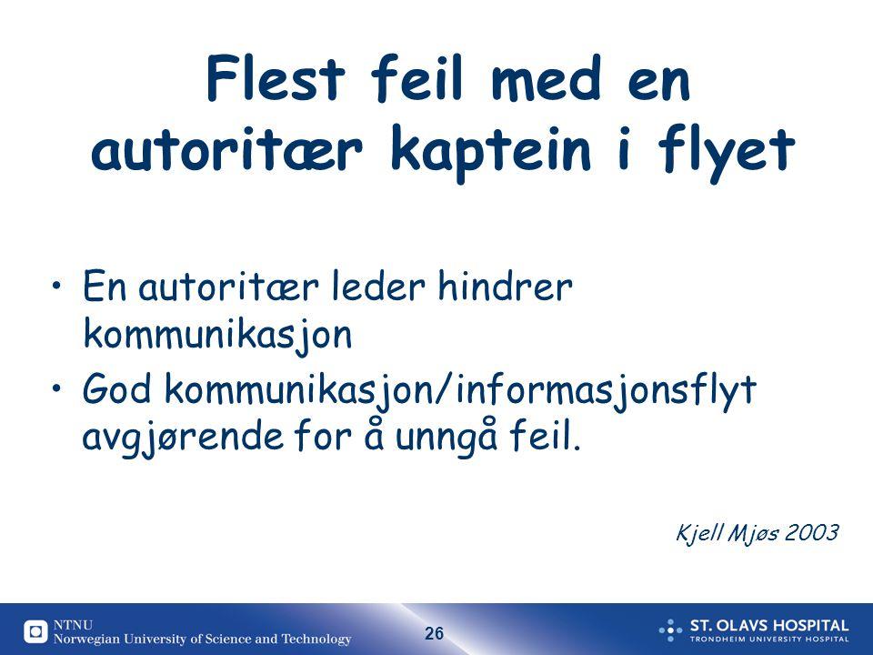 26 Flest feil med en autoritær kaptein i flyet En autoritær leder hindrer kommunikasjon God kommunikasjon/informasjonsflyt avgjørende for å unngå feil.
