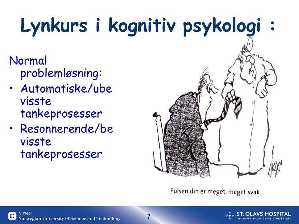 7 Lynkurs i kognitiv psykologi : Normal problemløsning: Automatiske/ube visste tankeprosesser Resonnerende/be visste tankeprosesser