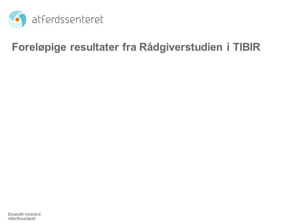 Elisabeth Askeland, Atferdfssenteret Foreløpige resultater fra Rådgiverstudien i TIBIR