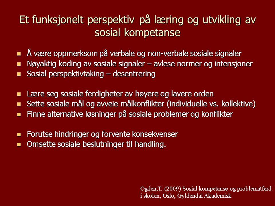 Et funksjonelt perspektiv på læring og utvikling av sosial kompetanse Å være oppmerksom på verbale og non-verbale sosiale signaler Å være oppmerksom p