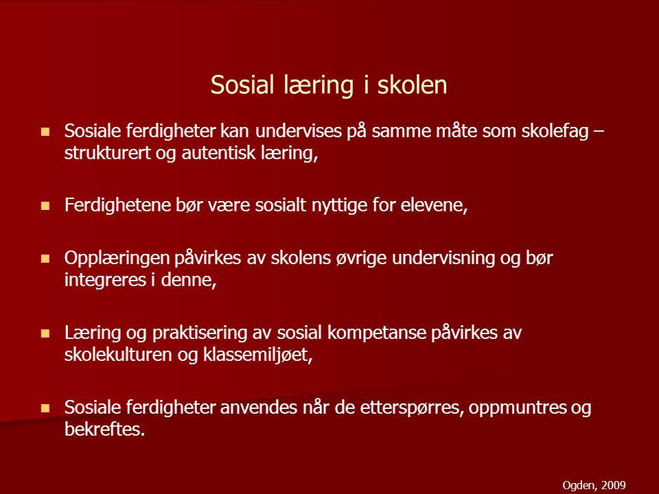 Sosial læring i skolen Sosiale ferdigheter kan undervises på samme måte som skolefag – strukturert og autentisk læring, Ferdighetene bør være sosialt