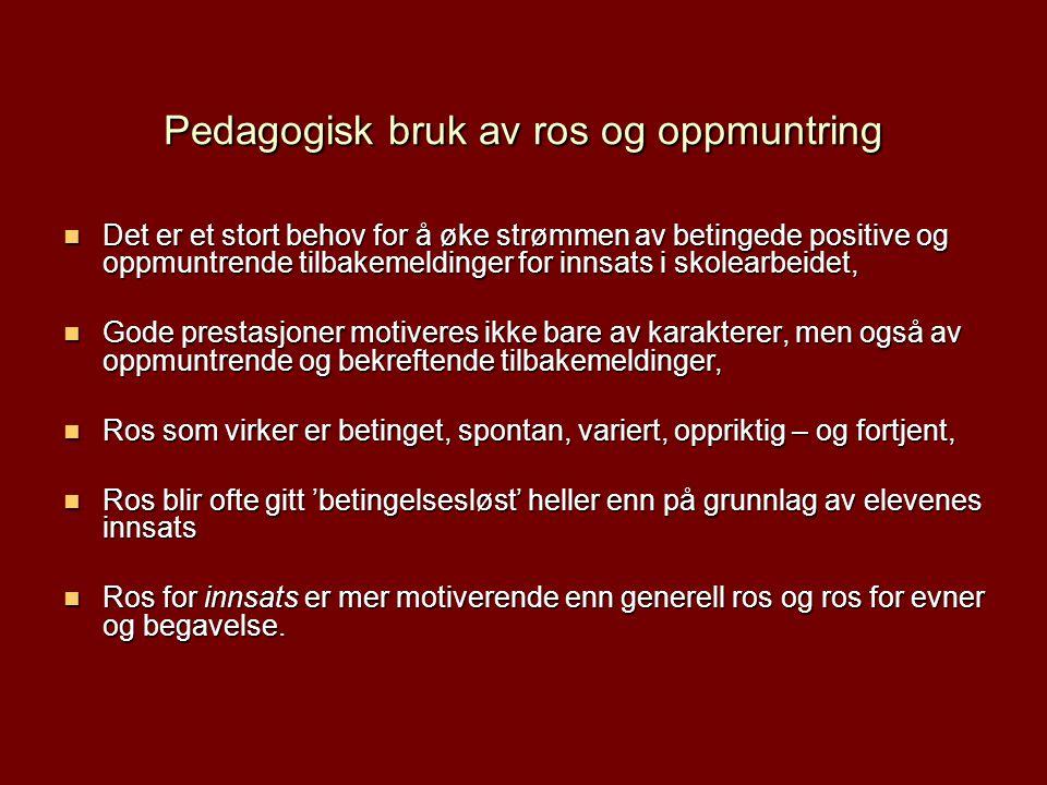 Pedagogisk bruk av ros og oppmuntring Det er et stort behov for å øke strømmen av betingede positive og oppmuntrende tilbakemeldinger for innsats i sk