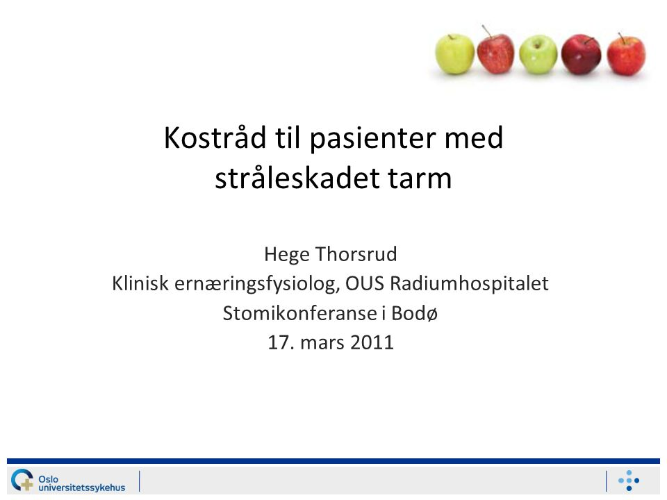 Kostråd til pasienter med stråleskadet tarm Hege Thorsrud Klinisk ernæringsfysiolog, OUS Radiumhospitalet Stomikonferanse i Bodø 17. mars 2011