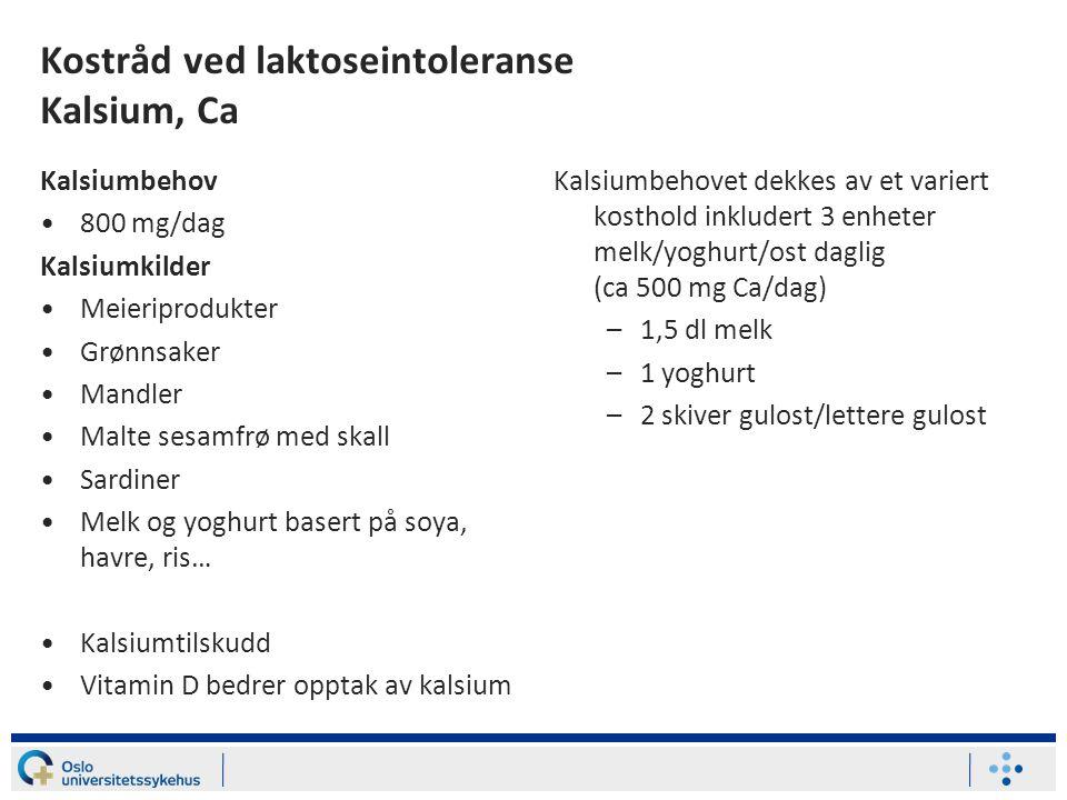 Kostråd ved laktoseintoleranse Kalsium, Ca Kalsiumbehov 800 mg/dag Kalsiumkilder Meieriprodukter Grønnsaker Mandler Malte sesamfrø med skall Sardiner
