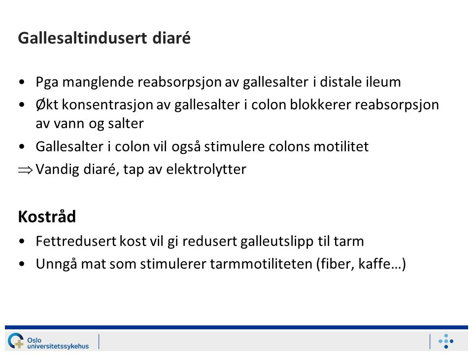 Gallesaltindusert diaré Pga manglende reabsorpsjon av gallesalter i distale ileum Økt konsentrasjon av gallesalter i colon blokkerer reabsorpsjon av v