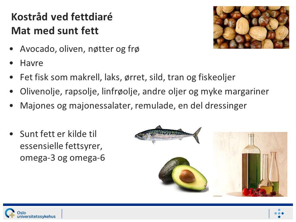 Kostråd ved fettdiaré Mat med sunt fett Avocado, oliven, nøtter og frø Havre Fet fisk som makrell, laks, ørret, sild, tran og fiskeoljer Olivenolje, rapsolje, linfrøolje, andre oljer og myke margariner Majones og majonessalater, remulade, en del dressinger Sunt fett er kilde til essensielle fettsyrer, omega-3 og omega-6