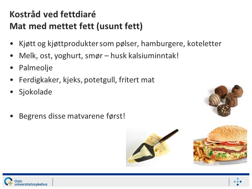 Kostråd ved fettdiaré Mat med mettet fett (usunt fett) Kjøtt og kjøttprodukter som pølser, hamburgere, koteletter Melk, ost, yoghurt, smør – husk kals