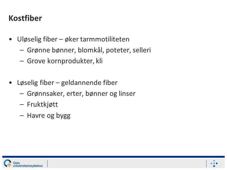 Kostfiber Uløselig fiber – øker tarmmotiliteten –Grønne bønner, blomkål, poteter, selleri –Grove kornprodukter, kli Løselig fiber – geldannende fiber