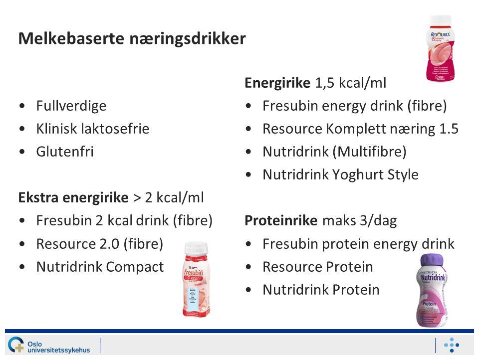 Melkebaserte næringsdrikker Fullverdige Klinisk laktosefrie Glutenfri Ekstra energirike > 2 kcal/ml Fresubin 2 kcal drink (fibre) Resource 2.0 (fibre) Nutridrink Compact Energirike 1,5 kcal/ml Fresubin energy drink (fibre) Resource Komplett næring 1.5 Nutridrink (Multifibre) Nutridrink Yoghurt Style Proteinrike maks 3/dag Fresubin protein energy drink Resource Protein Nutridrink Protein