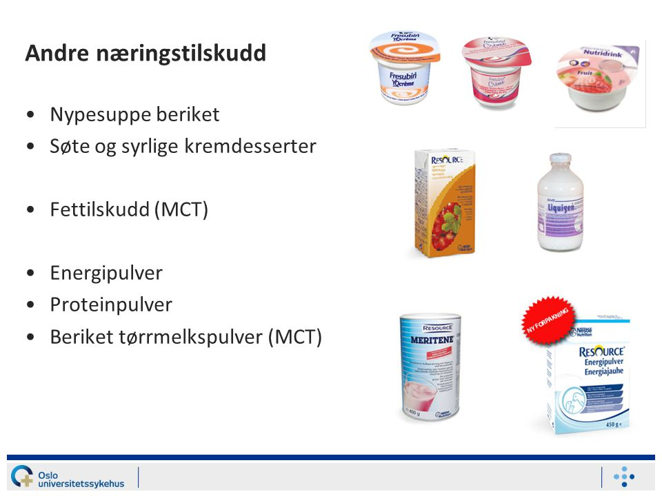 Andre næringstilskudd Nypesuppe beriket Søte og syrlige kremdesserter Fettilskudd (MCT) Energipulver Proteinpulver Beriket tørrmelkspulver (MCT)