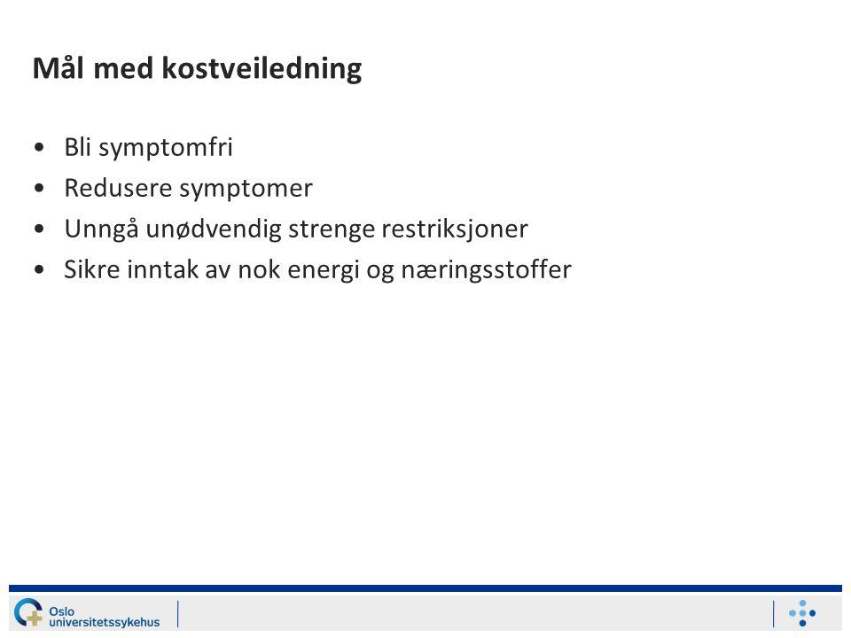 Mål med kostveiledning Bli symptomfri Redusere symptomer Unngå unødvendig strenge restriksjoner Sikre inntak av nok energi og næringsstoffer
