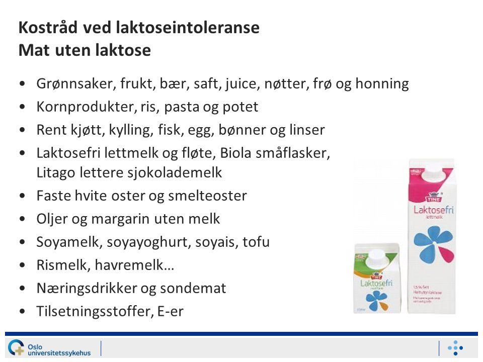 Kostråd ved laktoseintoleranse Mat uten laktose Grønnsaker, frukt, bær, saft, juice, nøtter, frø og honning Kornprodukter, ris, pasta og potet Rent kjøtt, kylling, fisk, egg, bønner og linser Laktosefri lettmelk og fløte, Biola småflasker, Litago lettere sjokolademelk Faste hvite oster og smelteoster Oljer og margarin uten melk Soyamelk, soyayoghurt, soyais, tofu Rismelk, havremelk… Næringsdrikker og sondemat Tilsetningsstoffer, E-er