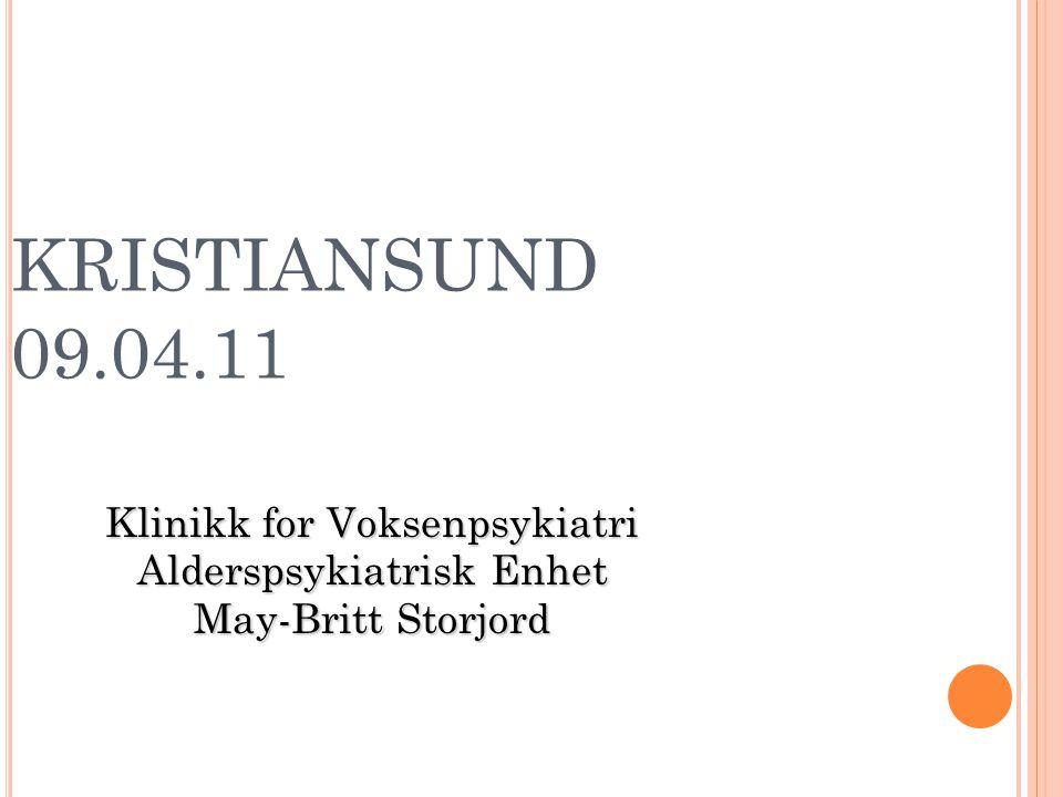 KRISTIANSUND 09.04.11 Klinikk for Voksenpsykiatri Alderspsykiatrisk Enhet May-Britt Storjord