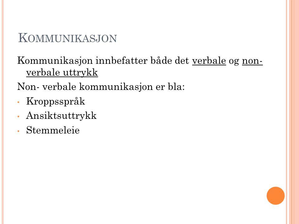K OMMUNIKASJON Kommunikasjon innbefatter både det verbale og non- verbale uttrykk Non- verbale kommunikasjon er bla: Kroppsspråk Ansiktsuttrykk Stemme
