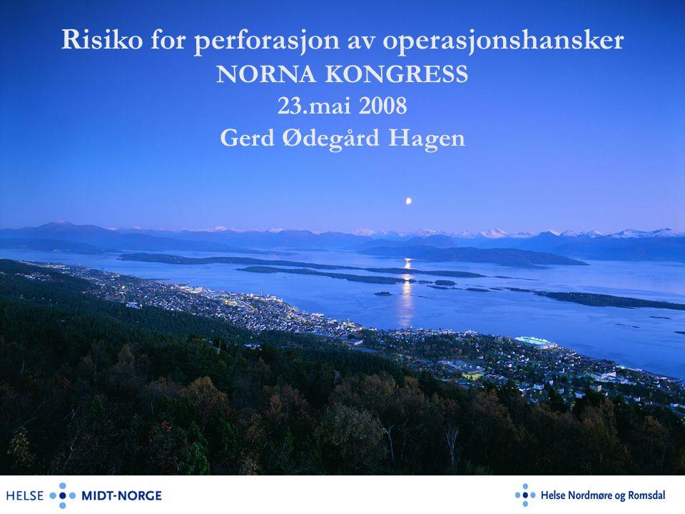 Risiko for perforasjon av operasjonshansker NORNA KONGRESS 23.mai 2008 Gerd Ødegård Hagen