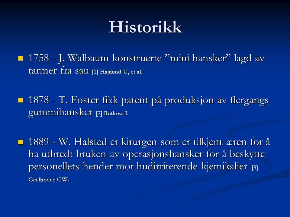Historikk 1758 - J.Walbaum konstruerte mini hansker lagd av tarmer fra sau [1] Haglund U, et al.