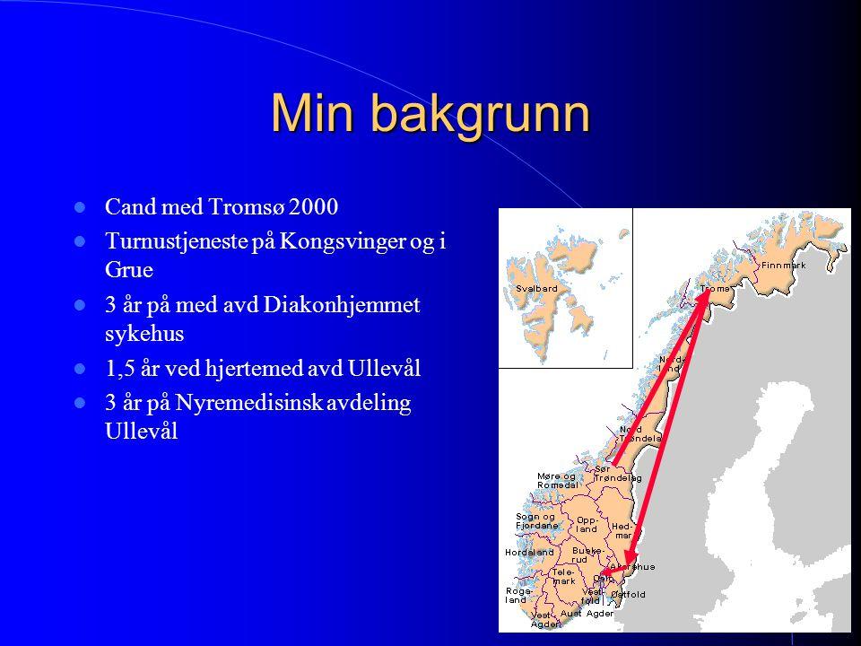 Min bakgrunn Cand med Tromsø 2000 Turnustjeneste på Kongsvinger og i Grue 3 år på med avd Diakonhjemmet sykehus 1,5 år ved hjertemed avd Ullevål 3 år