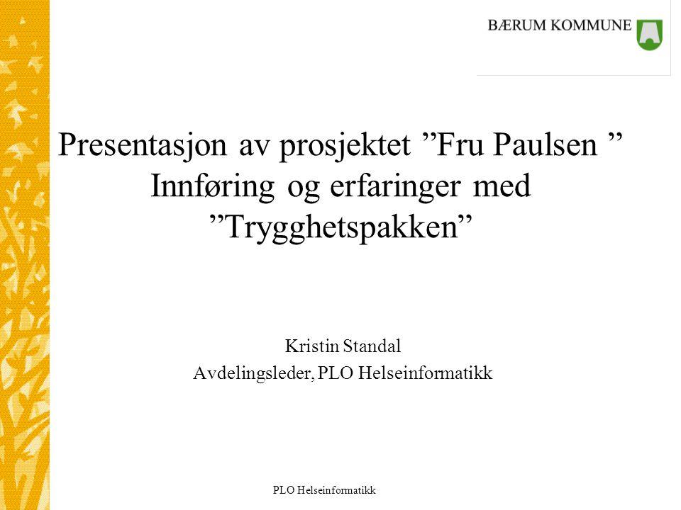 """PLO Helseinformatikk Presentasjon av prosjektet """"Fru Paulsen """" Innføring og erfaringer med """"Trygghetspakken"""" Kristin Standal Avdelingsleder, PLO Helse"""