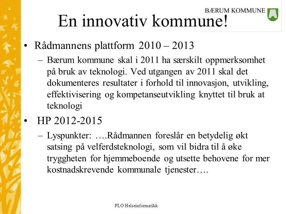 En innovativ kommune! Rådmannens plattform 2010 – 2013 –Bærum kommune skal i 2011 ha særskilt oppmerksomhet på bruk av teknologi. Ved utgangen av 2011