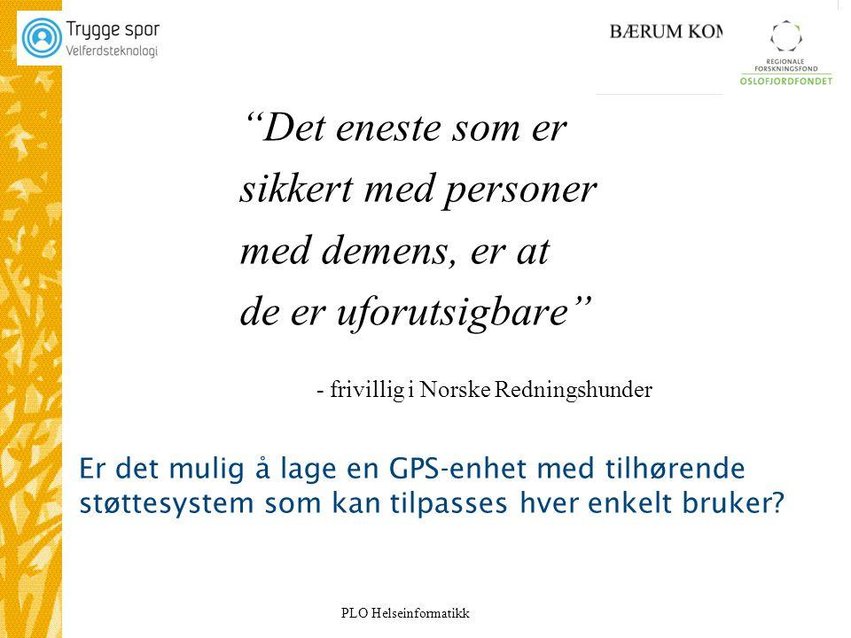 """PLO Helseinformatikk """"Det eneste som er sikkert med personer med demens, er at de er uforutsigbare"""" - frivillig i Norske Redningshunder Er det mulig å"""