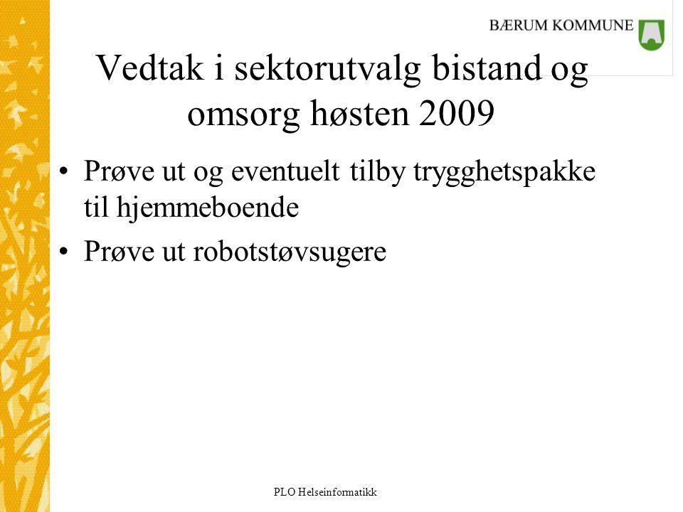PLO Helseinformatikk Vedtak i sektorutvalg bistand og omsorg høsten 2009 Prøve ut og eventuelt tilby trygghetspakke til hjemmeboende Prøve ut robotstø