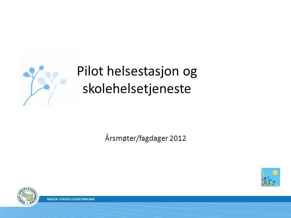 Pilot helsestasjon og skolehelsetjeneste Årsmøter/fagdager 2012