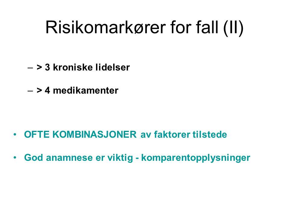 Risikomarkører for fall (II) –> 3 kroniske lidelser –> 4 medikamenter OFTE KOMBINASJONER av faktorer tilstede God anamnese er viktig - komparentopplysninger
