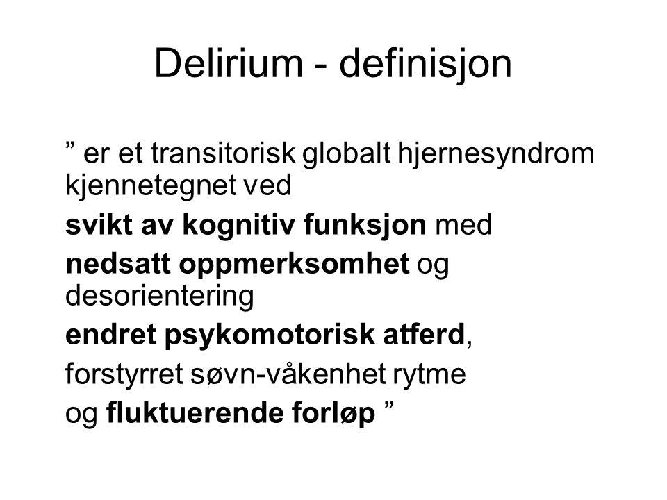 Delirium - definisjon er et transitorisk globalt hjernesyndrom kjennetegnet ved svikt av kognitiv funksjon med nedsatt oppmerksomhet og desorientering endret psykomotorisk atferd, forstyrret søvn-våkenhet rytme og fluktuerende forløp