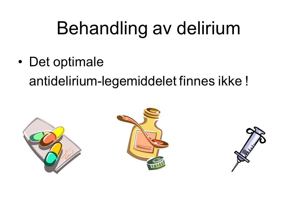 Behandling av delirium Det optimale antidelirium-legemiddelet finnes ikke !
